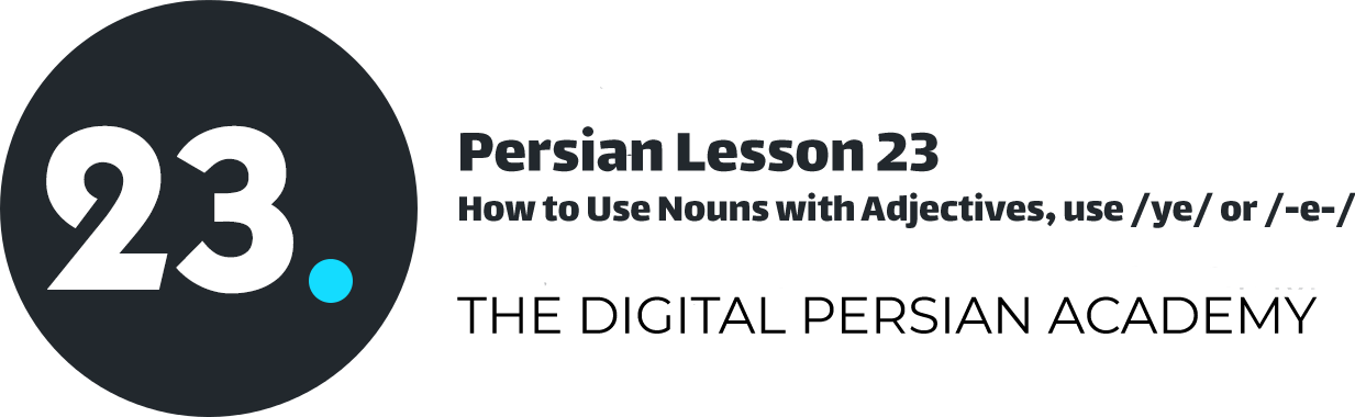 Persian Lesson 23 – How to Use Nouns with Adjectives, use /ye/ or /-e-/