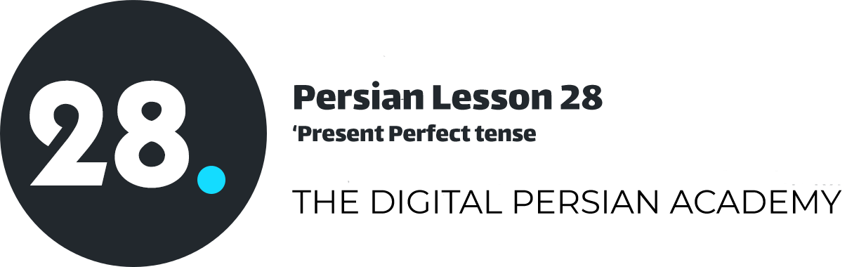 Persian Lesson 28 – Present Perfect tense