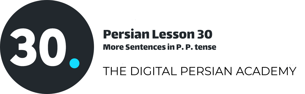 Persian Lesson 30 – More Sentences in P. P. tense