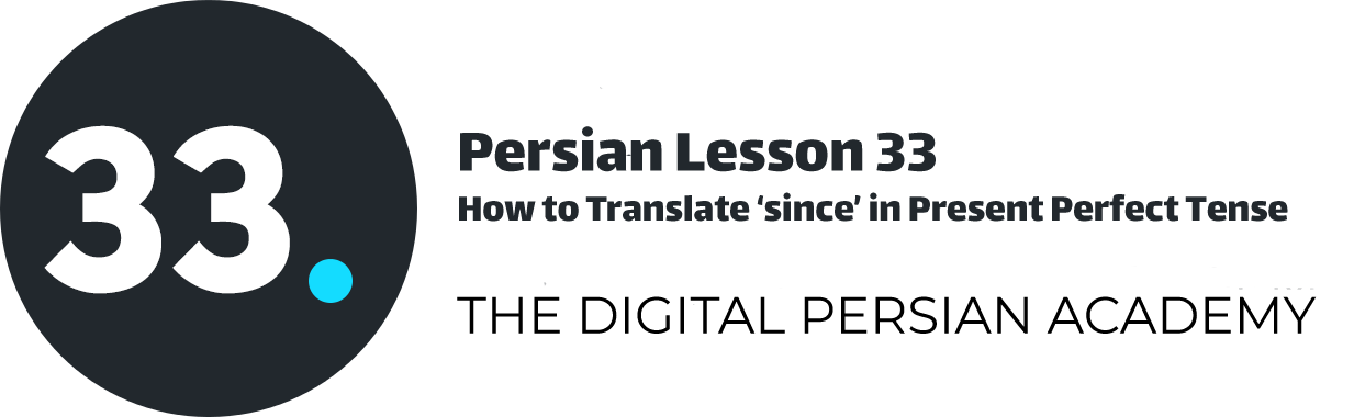 Persian Lesson 33 – How to Translate 'since' in Present Perfect Tense