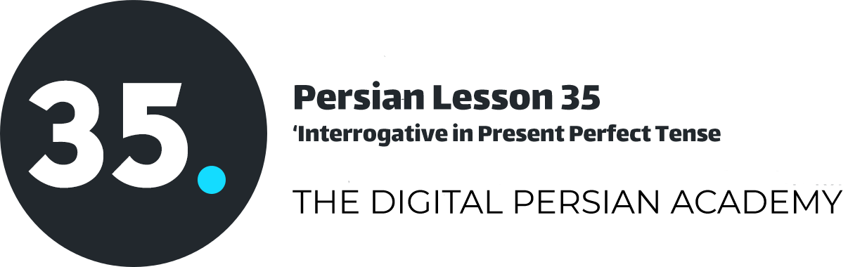 Persian Lesson 35 – Interrogative in Present Perfect Tense
